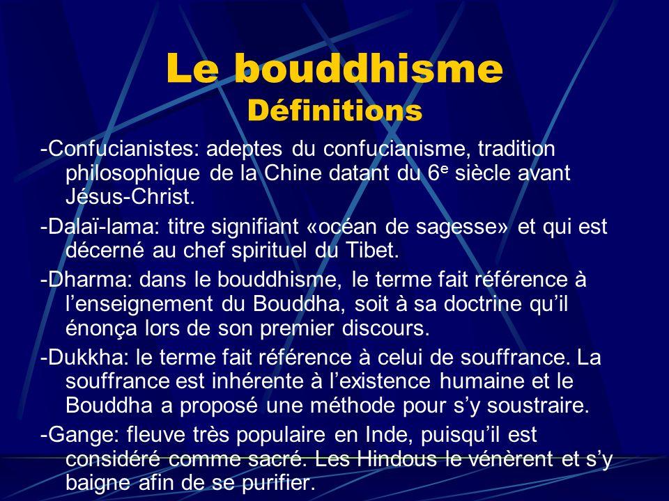 Le bouddhisme Définitions -Confucianistes: adeptes du confucianisme, tradition philosophique de la Chine datant du 6 e siècle avant Jésus-Christ. -Dal