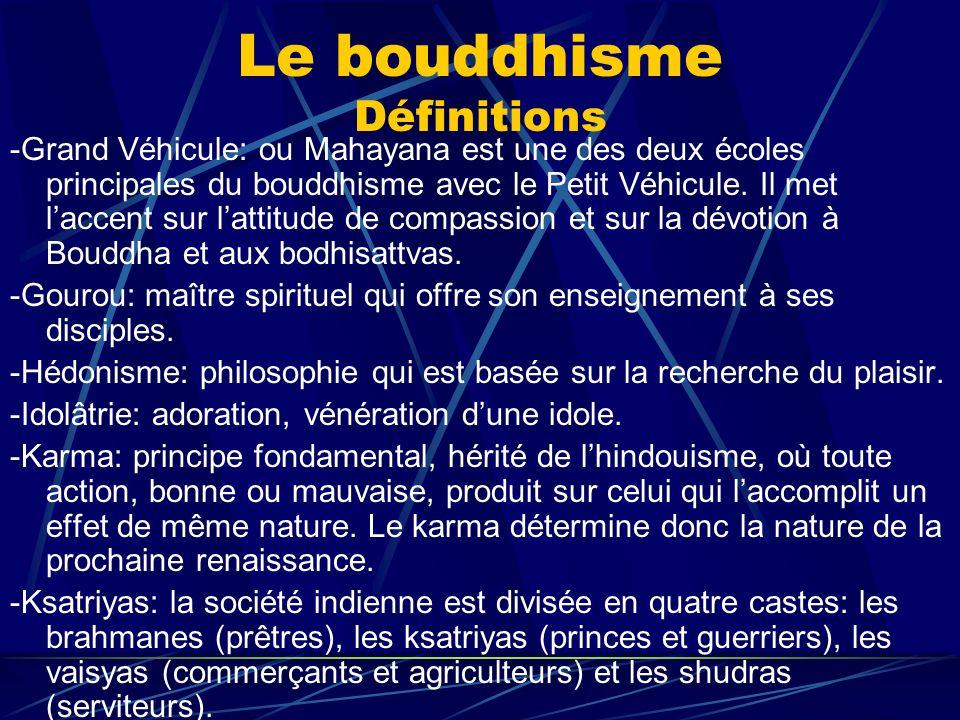 Le bouddhisme Définitions -Grand Véhicule: ou Mahayana est une des deux écoles principales du bouddhisme avec le Petit Véhicule. Il met laccent sur la