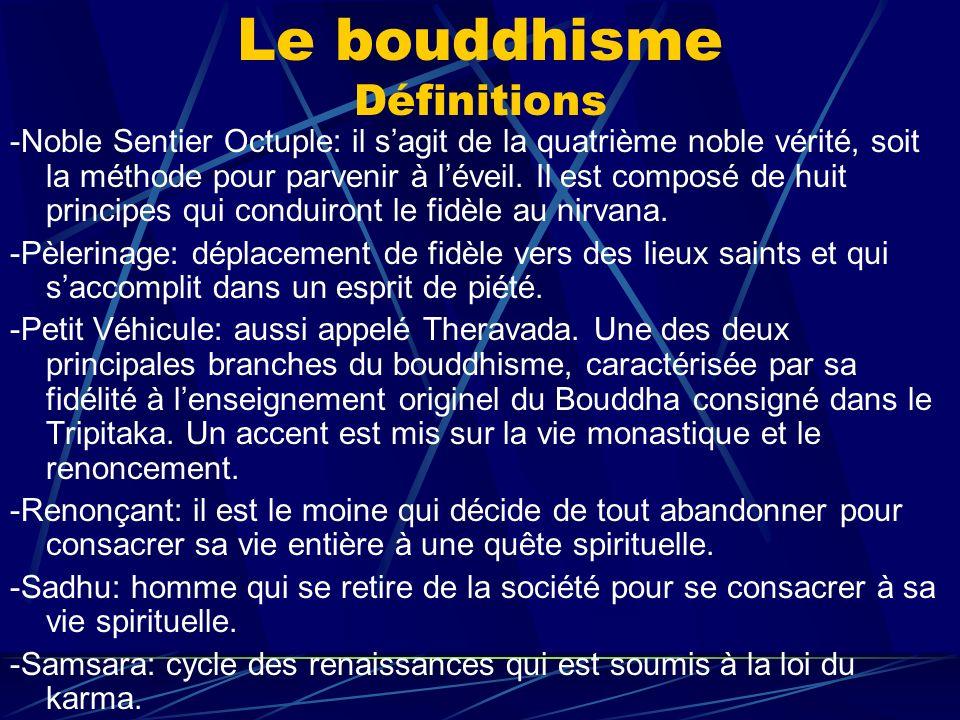 Le bouddhisme Définitions -Noble Sentier Octuple: il sagit de la quatrième noble vérité, soit la méthode pour parvenir à léveil. Il est composé de hui