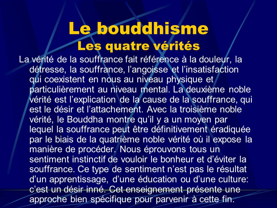 Le bouddhisme Les quatre vérités La vérité de la souffrance fait référence à la douleur, la détresse, la souffrance, langoisse et linsatisfaction qui