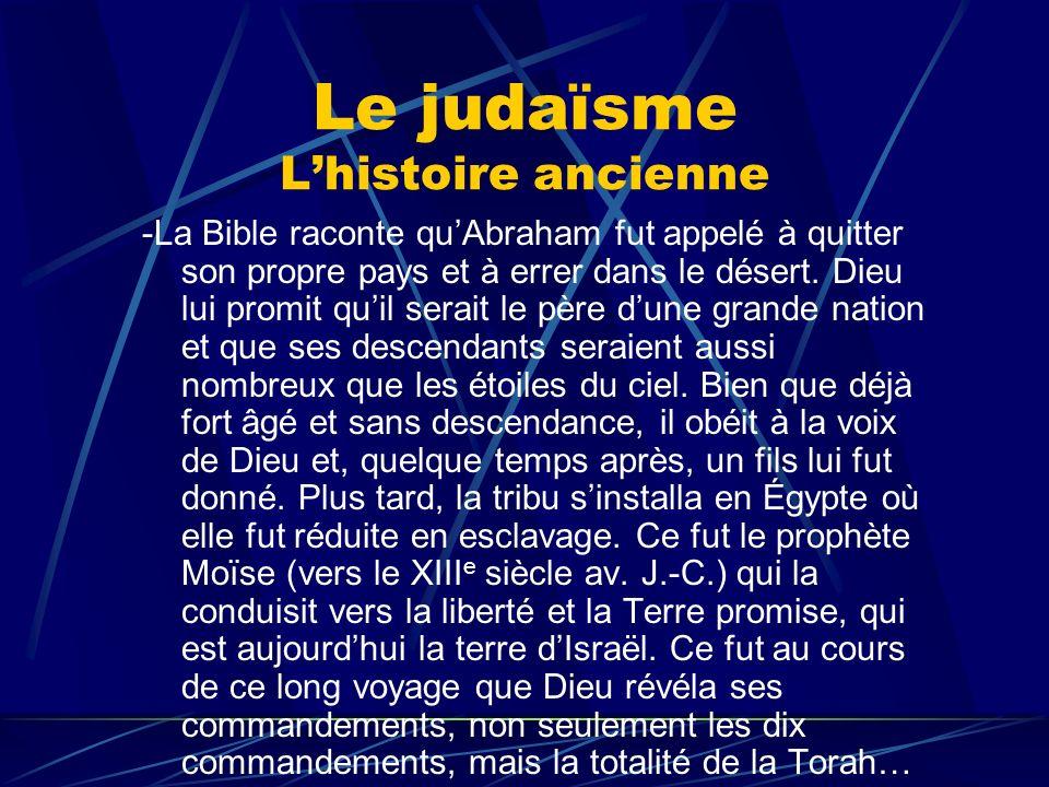 Le judaïsme Lhistoire ancienne -La Bible raconte quAbraham fut appelé à quitter son propre pays et à errer dans le désert. Dieu lui promit quil serait