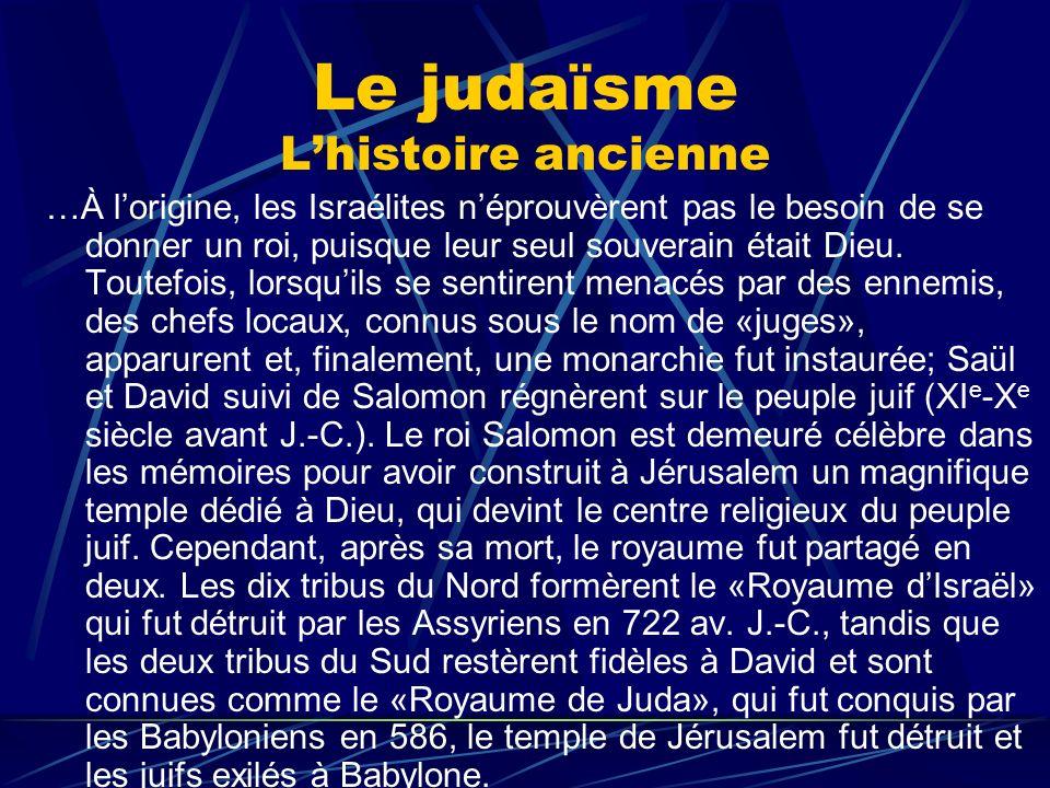 Le judaïsme Lhistoire ancienne …À lorigine, les Israélites néprouvèrent pas le besoin de se donner un roi, puisque leur seul souverain était Dieu. Tou