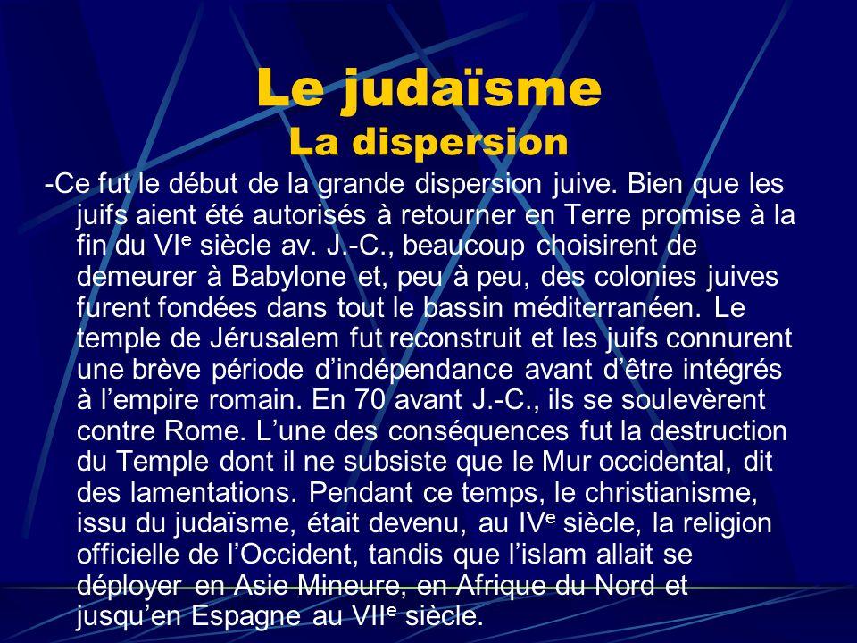 Le judaïsme La dispersion -Ce fut le début de la grande dispersion juive. Bien que les juifs aient été autorisés à retourner en Terre promise à la fin