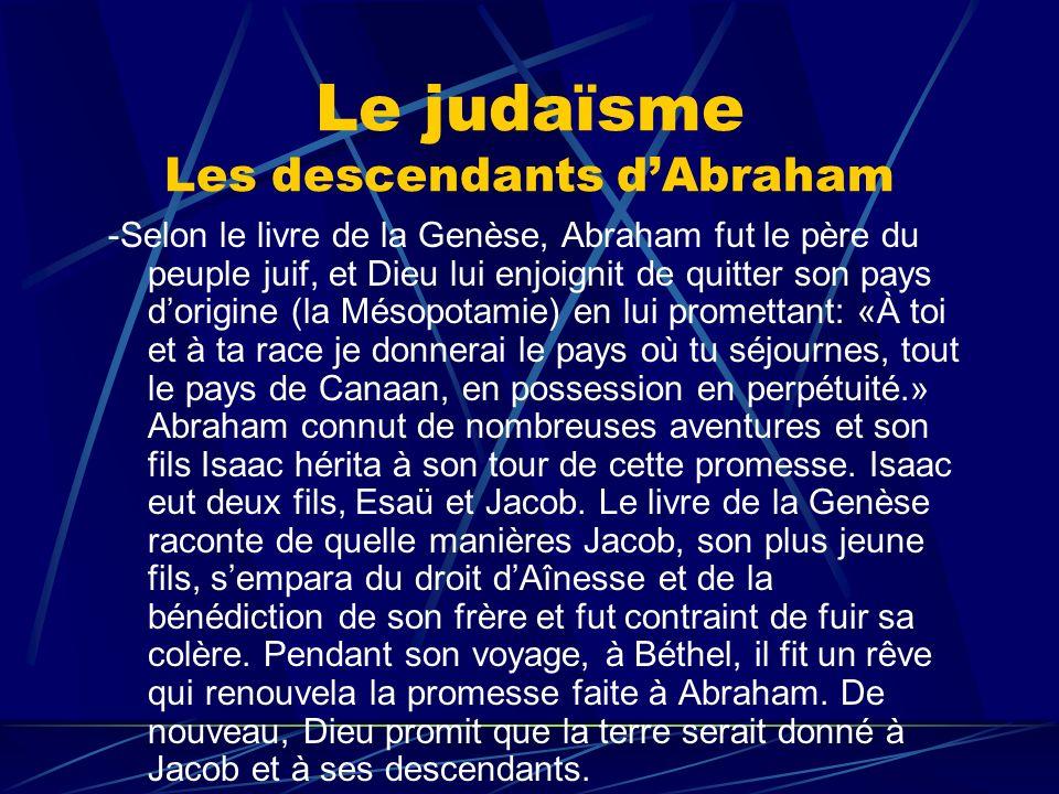 Le judaïsme Les descendants dAbraham -Selon le livre de la Genèse, Abraham fut le père du peuple juif, et Dieu lui enjoignit de quitter son pays dorig
