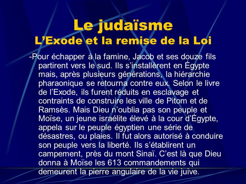 Le judaïsme LExode et la remise de la Loi -Pour échapper à la famine, Jacob et ses douze fils partirent vers le sud. Ils sinstallèrent en Égypte mais,