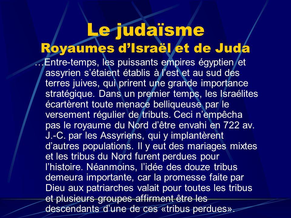 Le judaïsme Royaumes dIsraël et de Juda …Entre-temps, les puissants empires égyptien et assyrien sétaient établis à lest et au sud des terres juives,