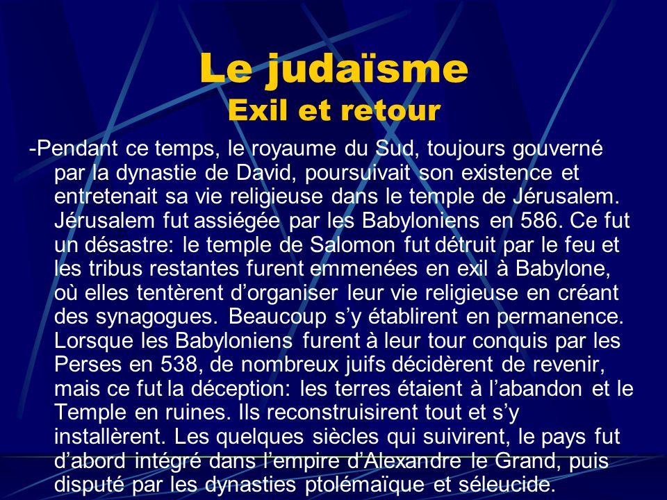 Le judaïsme Exil et retour -Pendant ce temps, le royaume du Sud, toujours gouverné par la dynastie de David, poursuivait son existence et entretenait