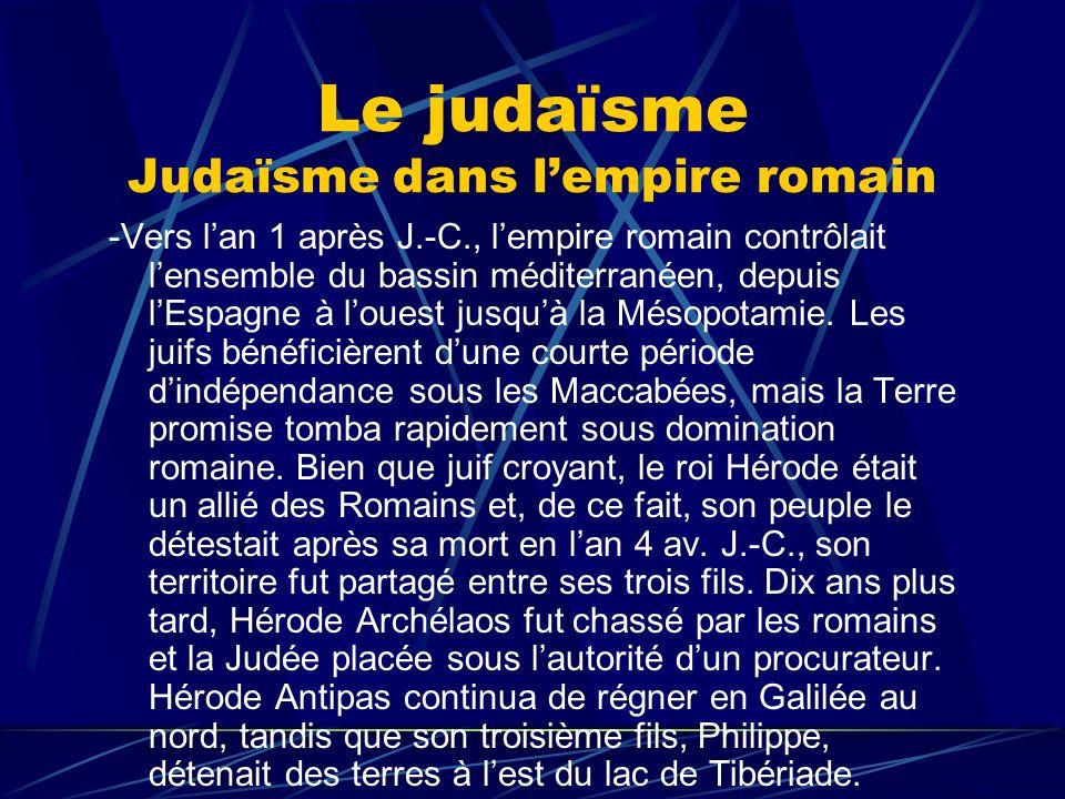 Le judaïsme Judaïsme dans lempire romain -Vers lan 1 après J.-C., lempire romain contrôlait lensemble du bassin méditerranéen, depuis lEspagne à loues