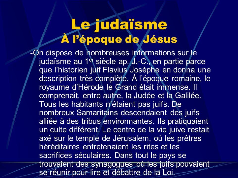 Le judaïsme À lépoque de Jésus -On dispose de nombreuses informations sur le judaïsme au 1 er siècle ap. J.-C., en partie parce que lhistorien juif Fl