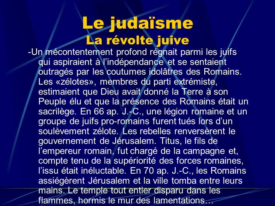 Le judaïsme La révolte juive -Un mécontentement profond régnait parmi les juifs qui aspiraient à lindépendance et se sentaient outragés par les coutum