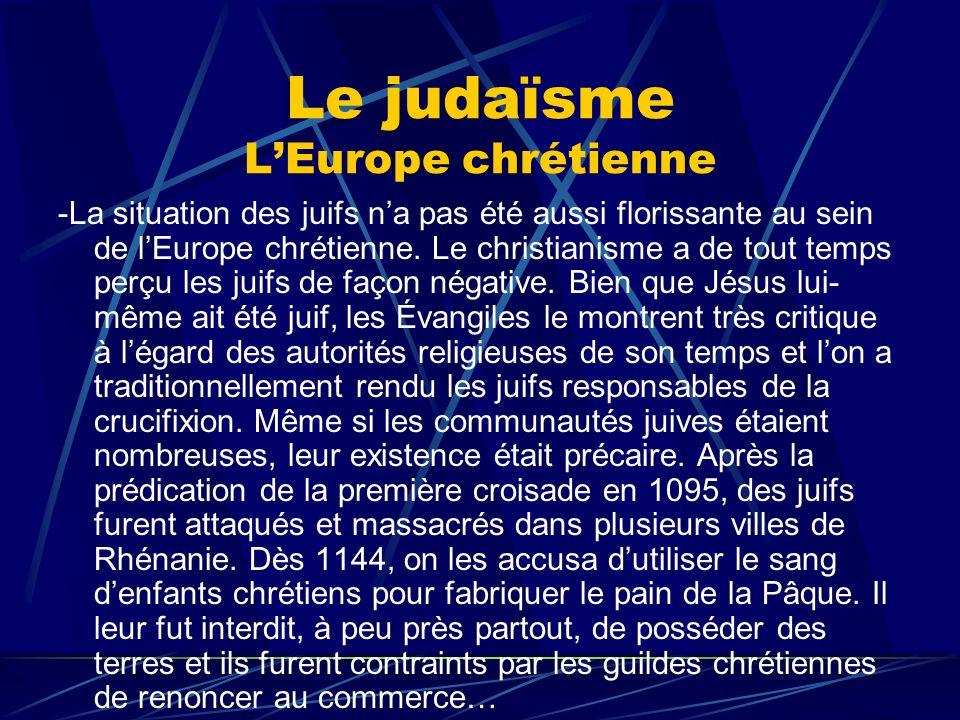 Le judaïsme LEurope chrétienne -La situation des juifs na pas été aussi florissante au sein de lEurope chrétienne. Le christianisme a de tout temps pe