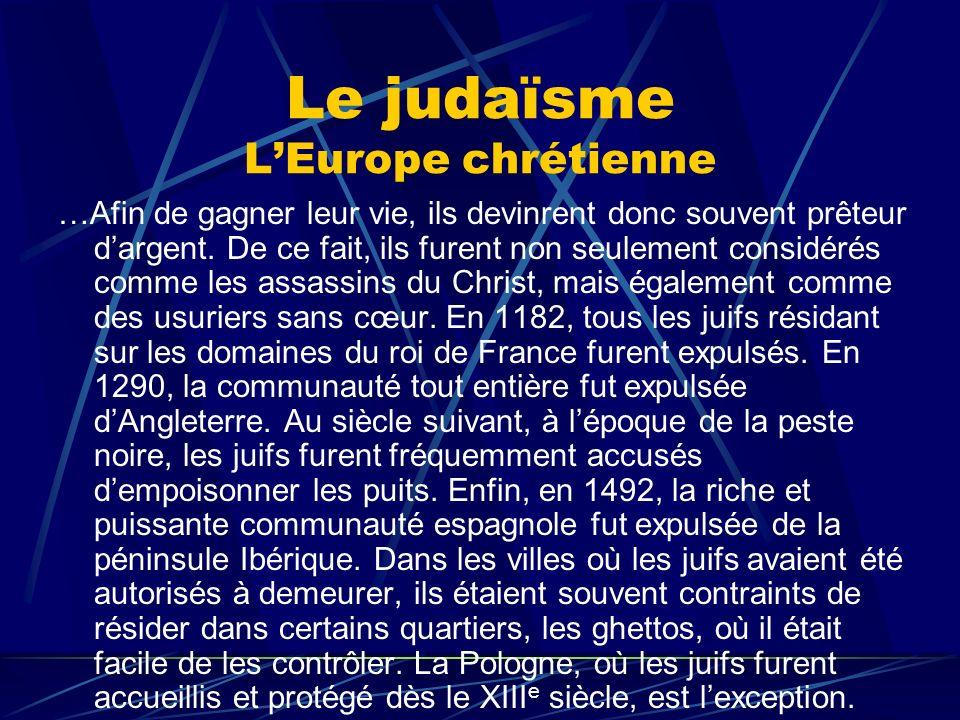 Le judaïsme LEurope chrétienne …Afin de gagner leur vie, ils devinrent donc souvent prêteur dargent. De ce fait, ils furent non seulement considérés c