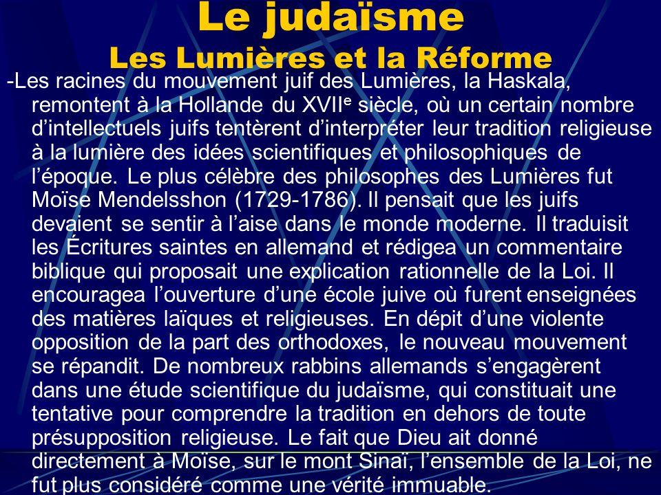 Le judaïsme Les Lumières et la Réforme -Les racines du mouvement juif des Lumières, la Haskala, remontent à la Hollande du XVII e siècle, où un certai