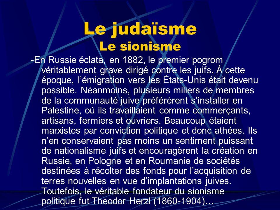 Le judaïsme Le sionisme -En Russie éclata, en 1882, le premier pogrom véritablement grave dirigé contre les juifs. À cette époque, lémigration vers le