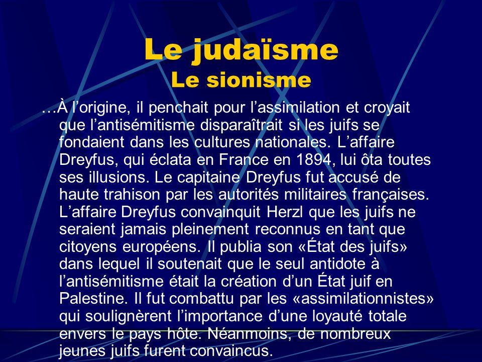 Le judaïsme Le sionisme …À lorigine, il penchait pour lassimilation et croyait que lantisémitisme disparaîtrait si les juifs se fondaient dans les cul