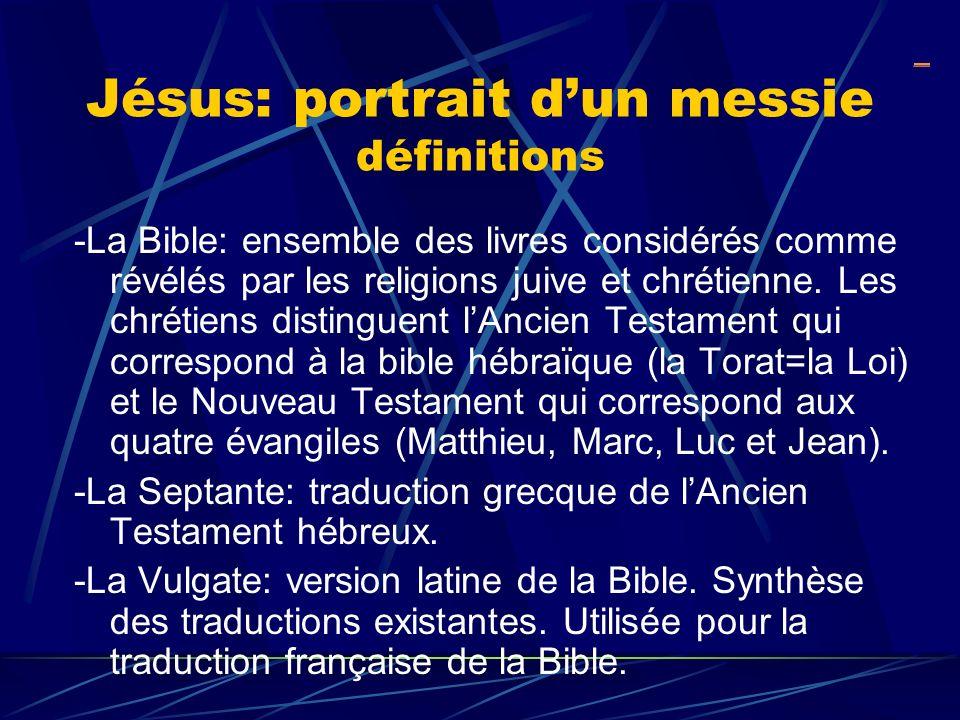 Jésus: portrait dun messie définitions -La Bible: ensemble des livres considérés comme révélés par les religions juive et chrétienne. Les chrétiens di