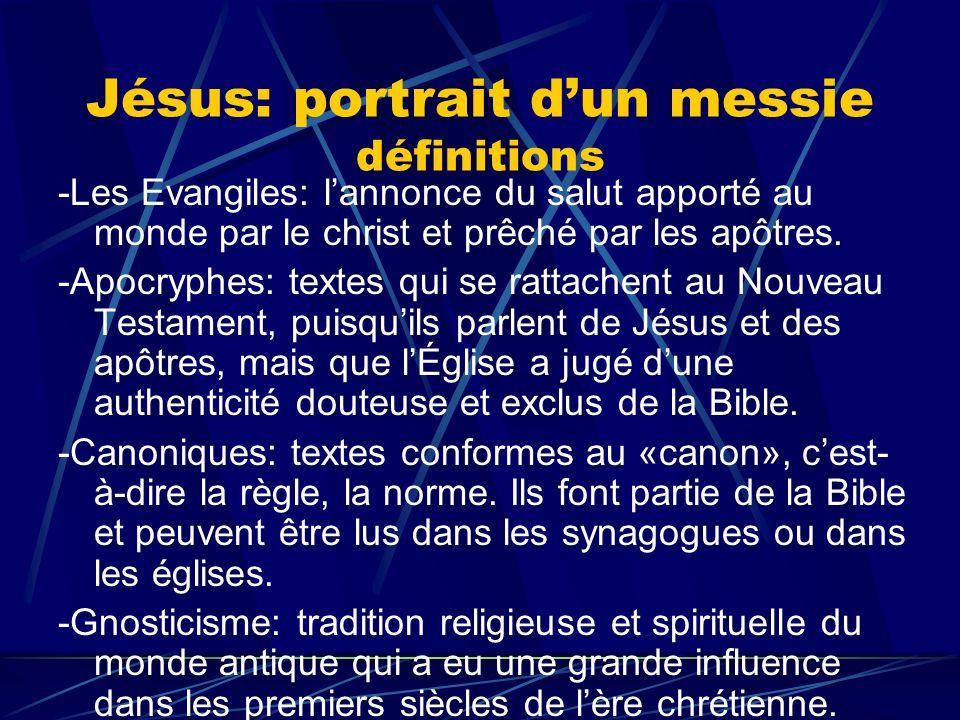 Jésus: portrait dun messie définitions -Les Evangiles: lannonce du salut apporté au monde par le christ et prêché par les apôtres. -Apocryphes: textes