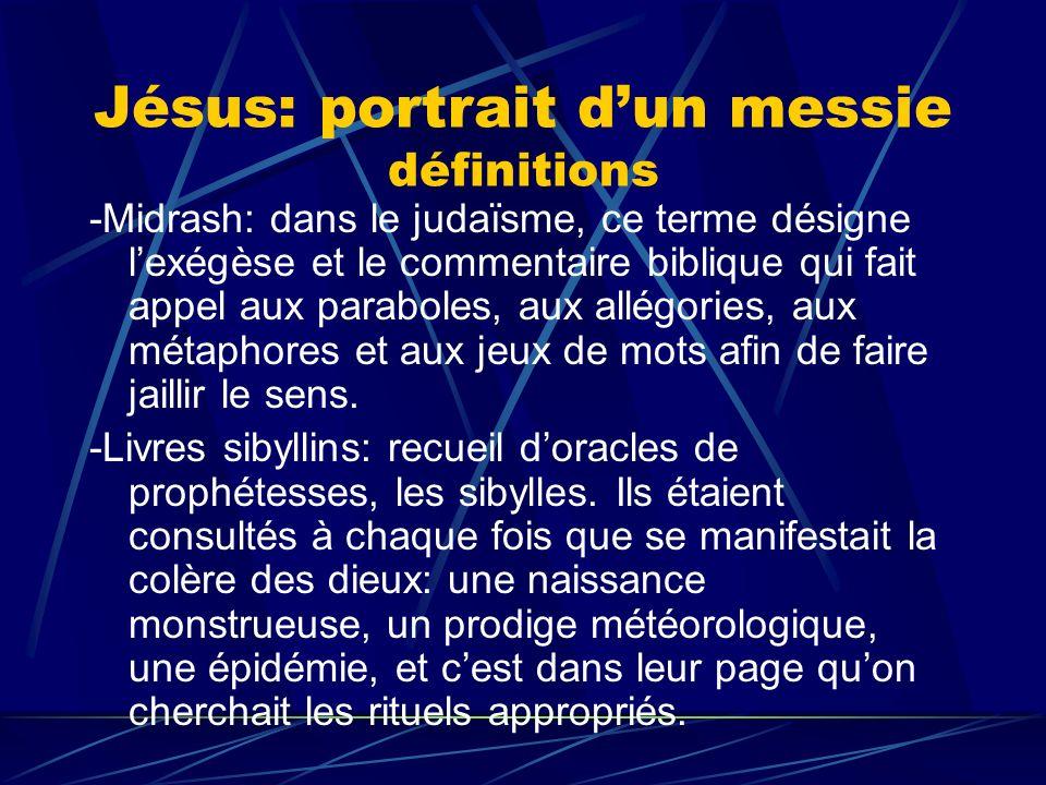 Jésus: portrait dun messie définitions -Midrash: dans le judaïsme, ce terme désigne lexégèse et le commentaire biblique qui fait appel aux paraboles,