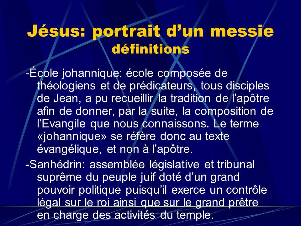 Jésus: portrait dun messie définitions -École johannique: école composée de théologiens et de prédicateurs, tous disciples de Jean, a pu recueillir la