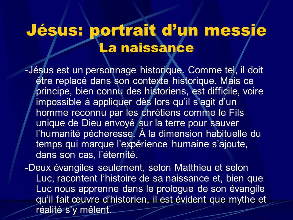 Jésus: portrait dun messie La naissance -Jésus est un personnage historique. Comme tel, il doit être replacé dans son contexte historique. Mais ce pri