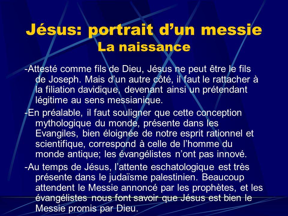 Jésus: portrait dun messie La naissance -Attesté comme fils de Dieu, Jésus ne peut être le fils de Joseph. Mais dun autre côté, il faut le rattacher à