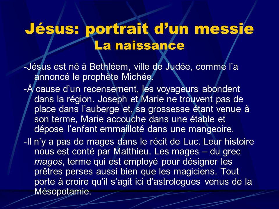 Jésus: portrait dun messie La naissance -Jésus est né à Bethléem, ville de Judée, comme la annoncé le prophète Michée. -À cause dun recensement, les v