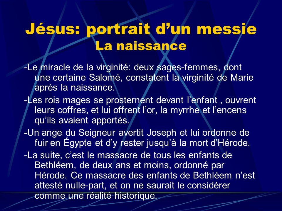 Jésus: portrait dun messie La naissance -Le miracle de la virginité: deux sages-femmes, dont une certaine Salomé, constatent la virginité de Marie apr