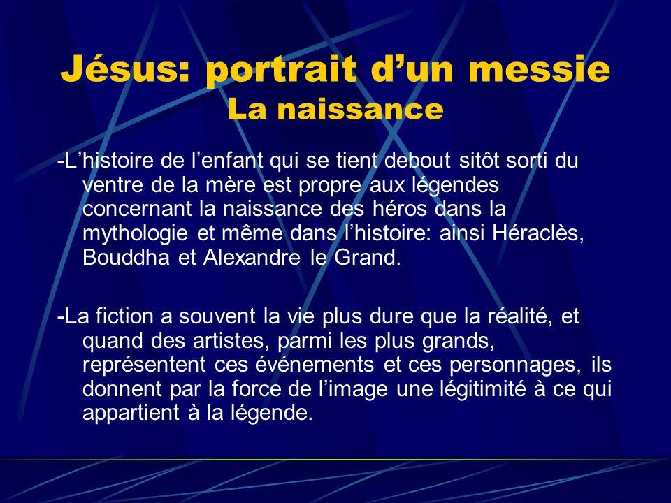 Jésus: portrait dun messie La naissance -Lhistoire de lenfant qui se tient debout sitôt sorti du ventre de la mère est propre aux légendes concernant