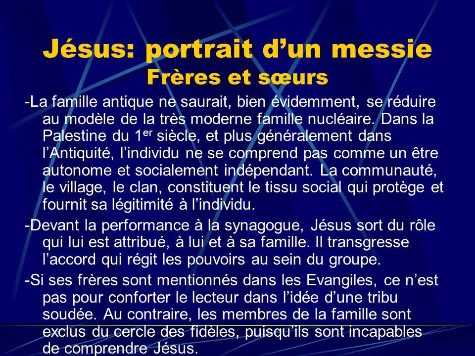 Jésus: portrait dun messie Frères et sœurs -La famille antique ne saurait, bien évidemment, se réduire au modèle de la très moderne famille nucléaire.