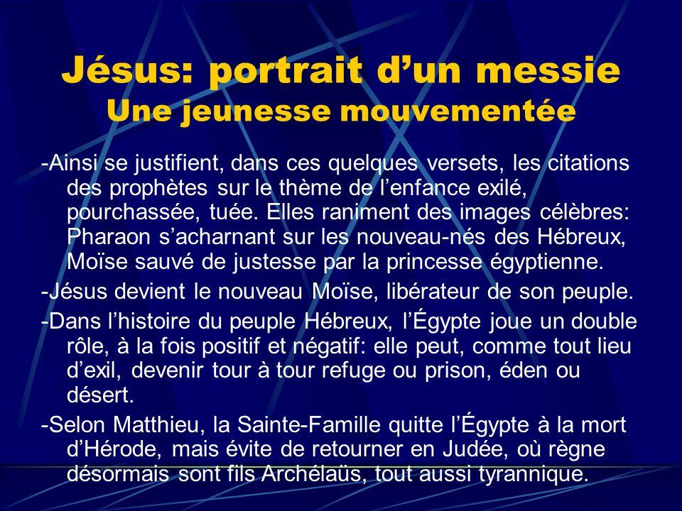 Jésus: portrait dun messie Une jeunesse mouvementée -Ainsi se justifient, dans ces quelques versets, les citations des prophètes sur le thème de lenfa