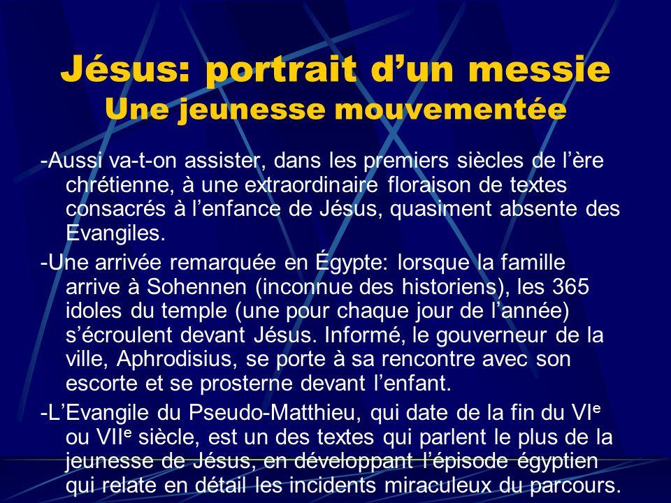 Jésus: portrait dun messie Une jeunesse mouvementée -Aussi va-t-on assister, dans les premiers siècles de lère chrétienne, à une extraordinaire florai