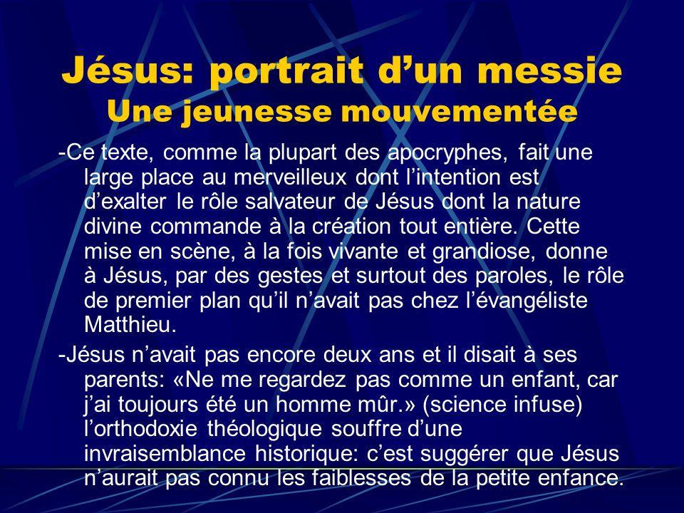 Jésus: portrait dun messie Une jeunesse mouvementée -Ce texte, comme la plupart des apocryphes, fait une large place au merveilleux dont lintention es