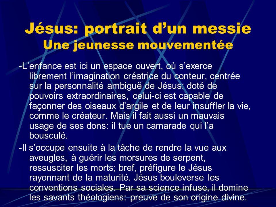 Jésus: portrait dun messie Une jeunesse mouvementée -Lenfance est ici un espace ouvert, où sexerce librement limagination créatrice du conteur, centré
