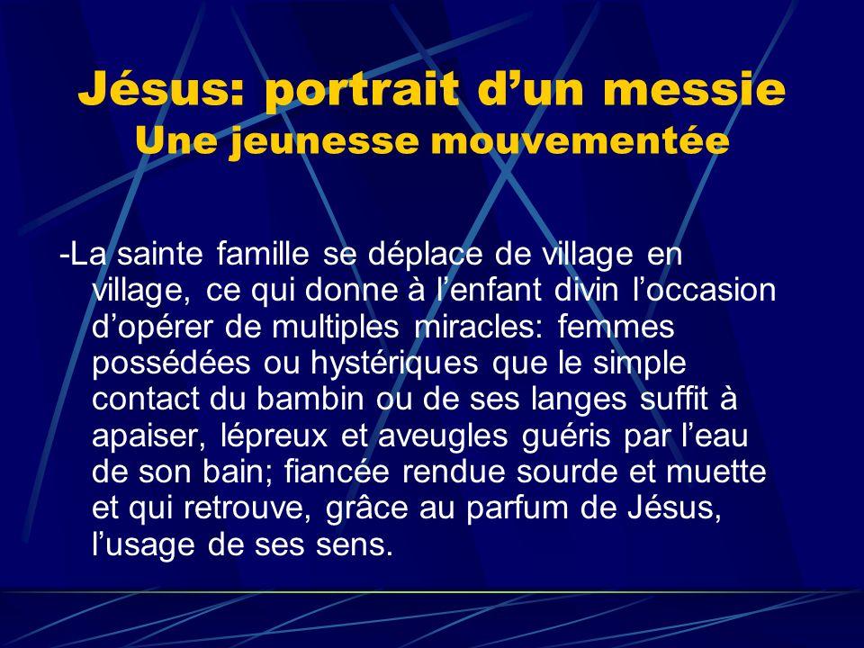 Jésus: portrait dun messie Une jeunesse mouvementée -La sainte famille se déplace de village en village, ce qui donne à lenfant divin loccasion dopére