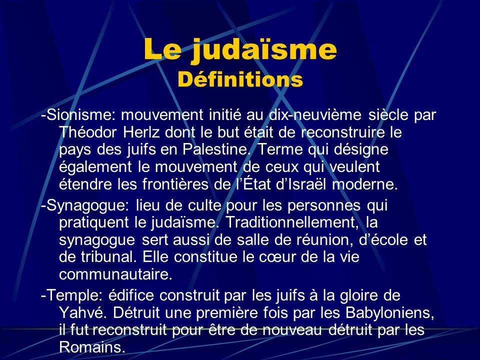 Le judaïsme Définitions -Sionisme: mouvement initié au dix-neuvième siècle par Théodor Herlz dont le but était de reconstruire le pays des juifs en Pa