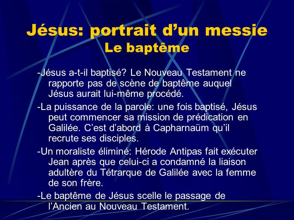 Jésus: portrait dun messie Le baptême -Jésus a-t-il baptisé? Le Nouveau Testament ne rapporte pas de scène de baptême auquel Jésus aurait lui-même pro