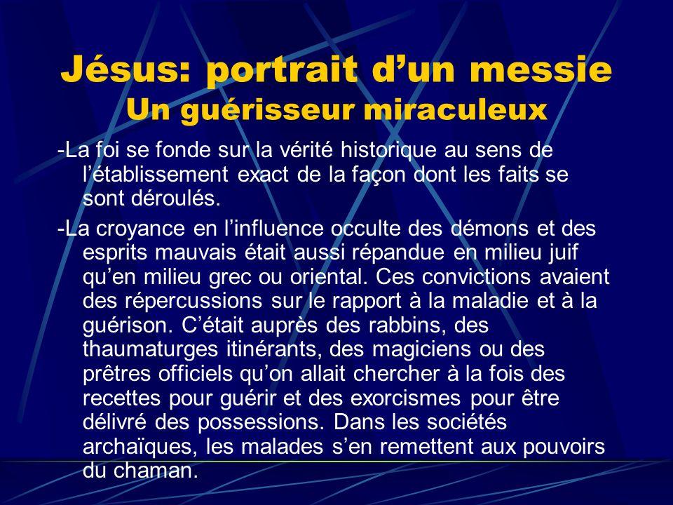 Jésus: portrait dun messie Un guérisseur miraculeux -La foi se fonde sur la vérité historique au sens de létablissement exact de la façon dont les fai