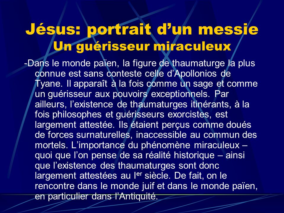 Jésus: portrait dun messie Un guérisseur miraculeux -Dans le monde païen, la figure de thaumaturge la plus connue est sans conteste celle dApollonios