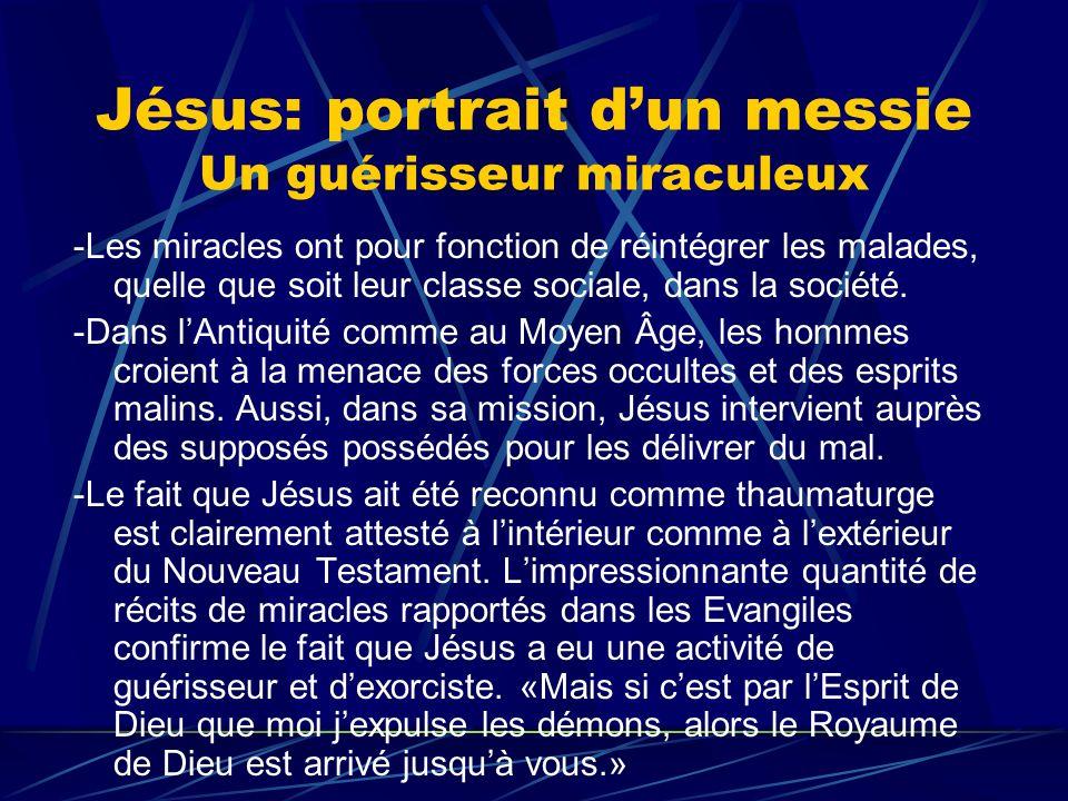 Jésus: portrait dun messie Un guérisseur miraculeux -Les miracles ont pour fonction de réintégrer les malades, quelle que soit leur classe sociale, da