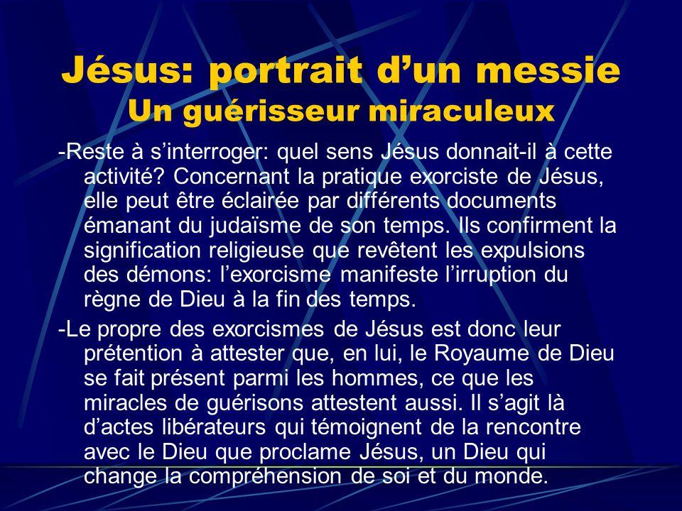 Jésus: portrait dun messie Un guérisseur miraculeux -Reste à sinterroger: quel sens Jésus donnait-il à cette activité? Concernant la pratique exorcist