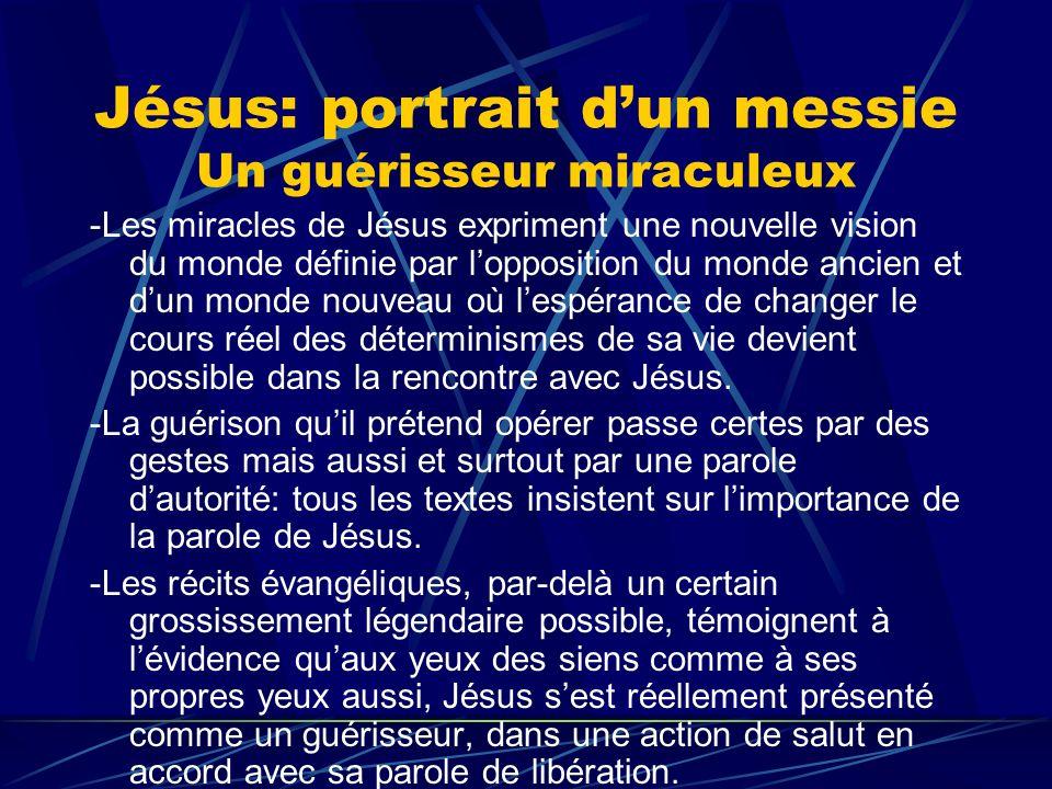 Jésus: portrait dun messie Un guérisseur miraculeux -Les miracles de Jésus expriment une nouvelle vision du monde définie par lopposition du monde anc