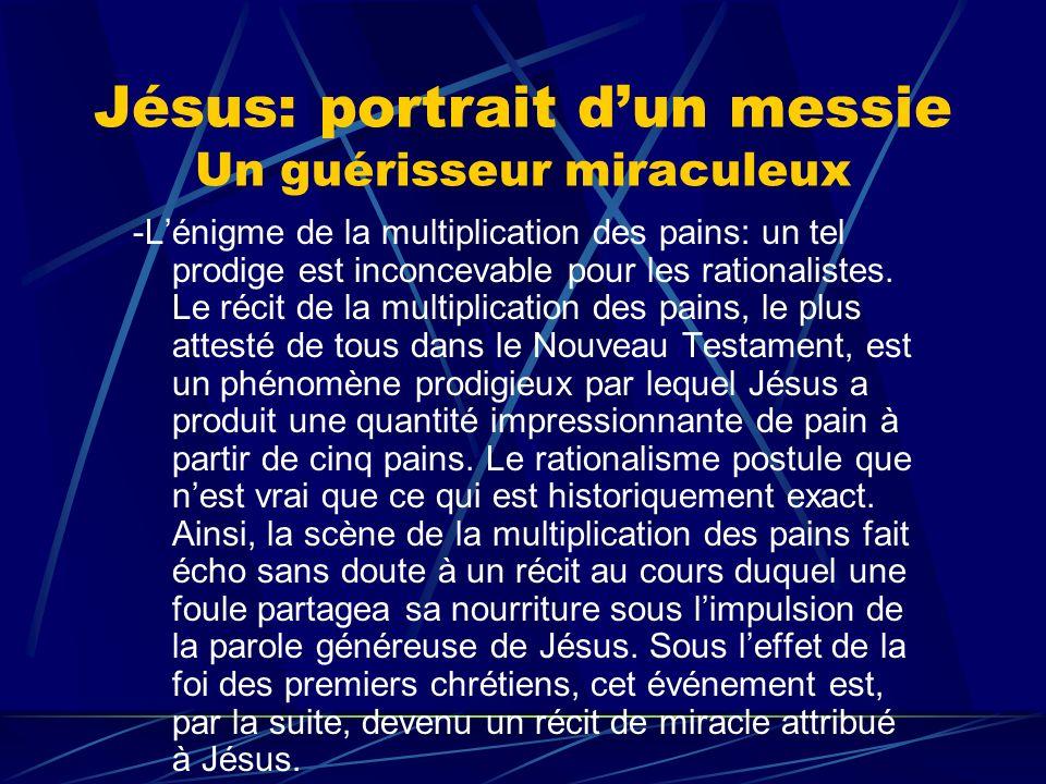 Jésus: portrait dun messie Un guérisseur miraculeux -Lénigme de la multiplication des pains: un tel prodige est inconcevable pour les rationalistes. L