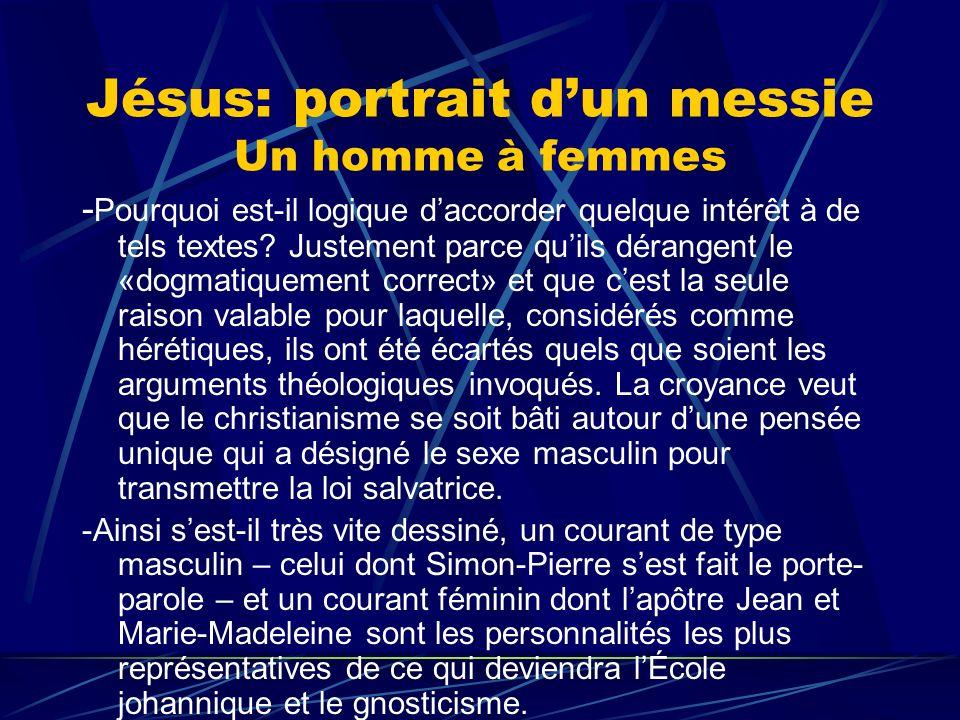 Jésus: portrait dun messie Un homme à femmes - Pourquoi est-il logique daccorder quelque intérêt à de tels textes? Justement parce quils dérangent le