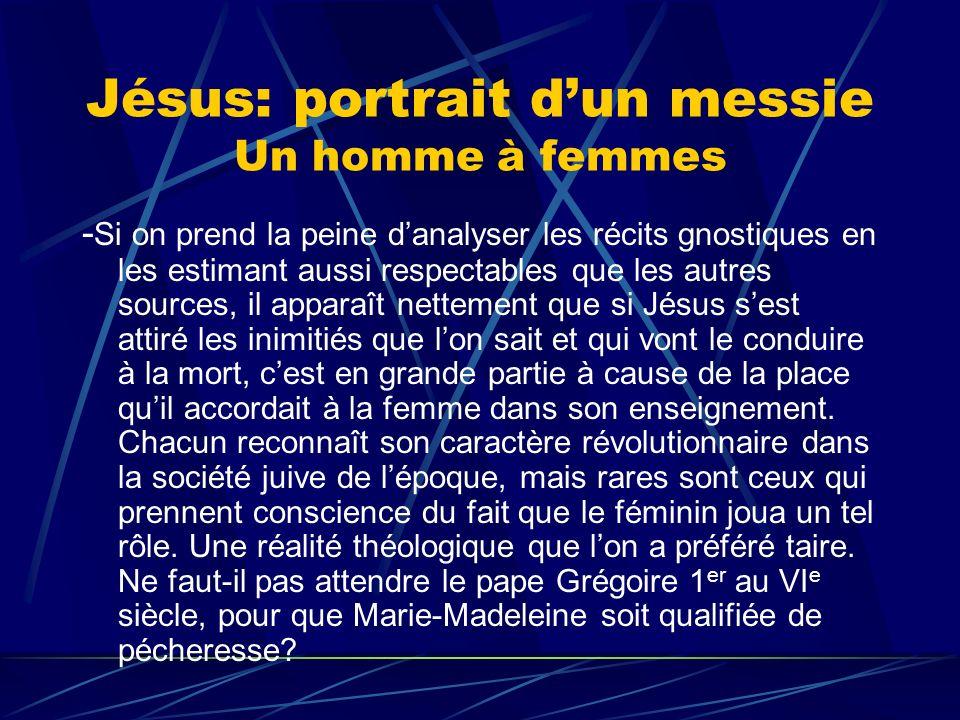 Jésus: portrait dun messie Un homme à femmes - Si on prend la peine danalyser les récits gnostiques en les estimant aussi respectables que les autres