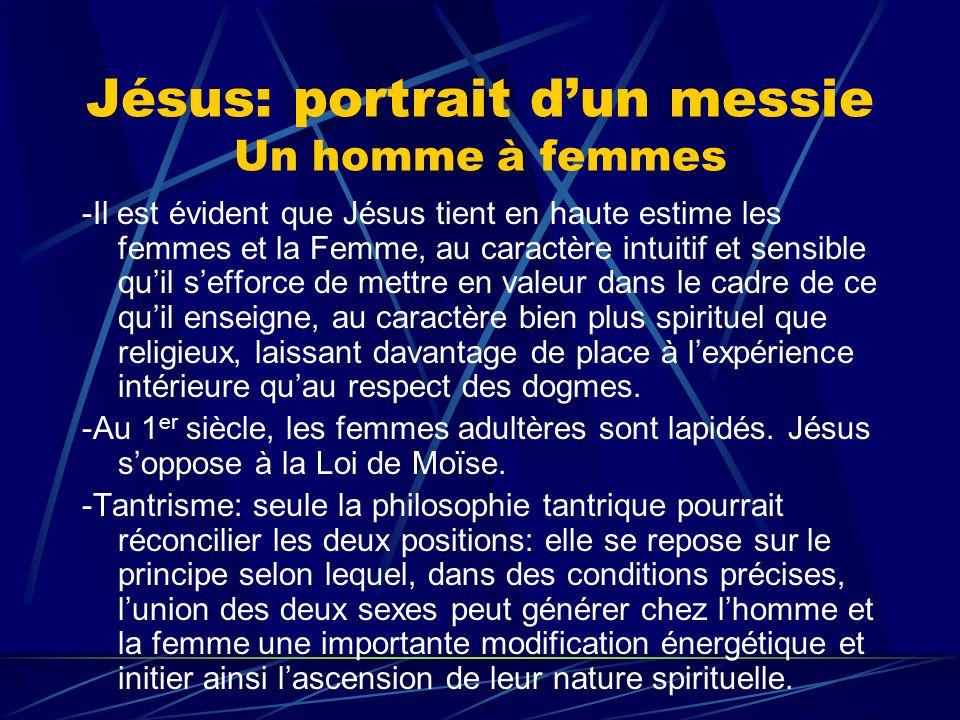 Jésus: portrait dun messie Un homme à femmes -Il est évident que Jésus tient en haute estime les femmes et la Femme, au caractère intuitif et sensible