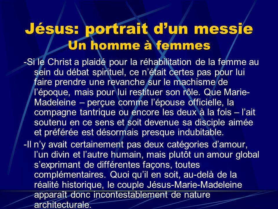 Jésus: portrait dun messie Un homme à femmes -Si le Christ a plaidé pour la réhabilitation de la femme au sein du débat spirituel, ce nétait certes pa