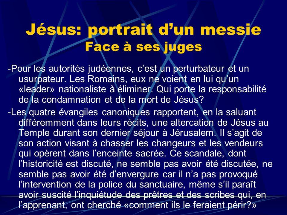 Jésus: portrait dun messie Face à ses juges -Pour les autorités judéennes, cest un perturbateur et un usurpateur. Les Romains, eux ne voient en lui qu