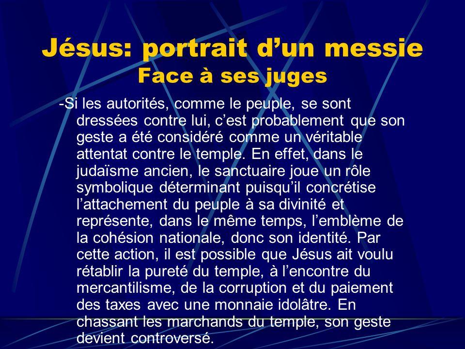 Jésus: portrait dun messie Face à ses juges -Si les autorités, comme le peuple, se sont dressées contre lui, cest probablement que son geste a été con
