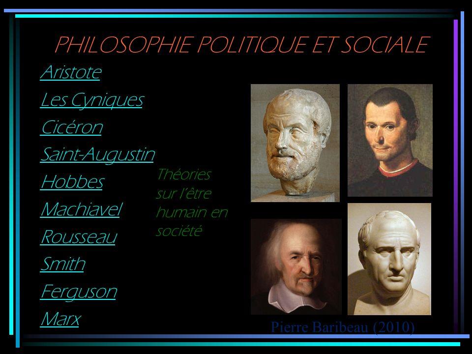 PHILOSOPHIE POLITIQUE ET SOCIALE Aristote Les Cyniques Cicéron Saint-Augustin Hobbes Machiavel Rousseau Smith Ferguson Marx Pierre Baribeau (2010) Thé