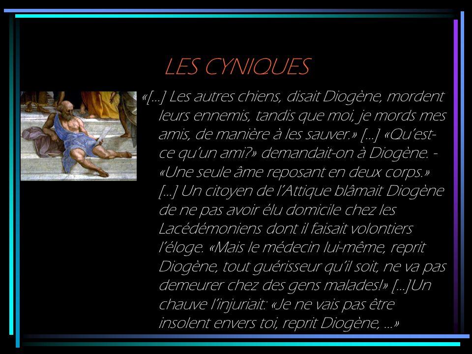 LES CYNIQUES «[…] Les autres chiens, disait Diogène, mordent leurs ennemis, tandis que moi, je mords mes amis, de manière à les sauver.» […] «Quest- c